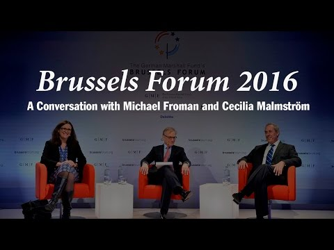 Brussels Forum 2016: A Conversation with Michael Froman and Cecilia Malmström