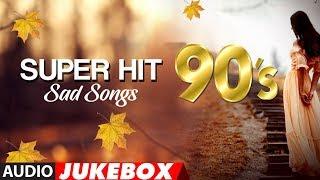 Super Hit 90's Sad Songs (Audio) Jukebox | Evergreen Sad Romantic Song