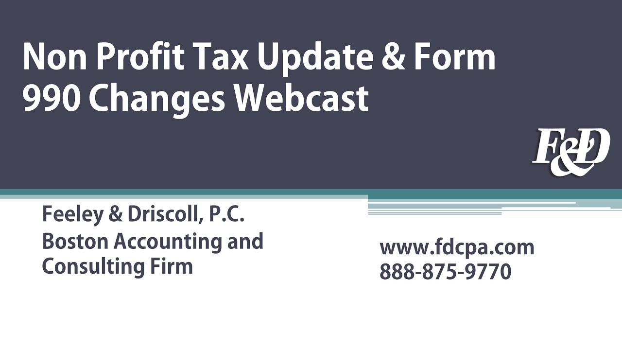 Non Profit Update & Form 990 Changes Webcast | Feeley & Driscoll ...