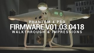 Phantom 4 Pro Firmware Update v01.03.0418 Impressions and Walkthrough with DJI Assistant 1.1.0