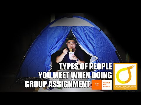 TYPES OF PEOPLE YOU MEET DURING GROUP ASSIGNMENT
