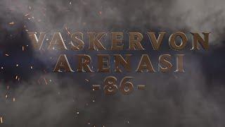 Vaskervon Arenası #86