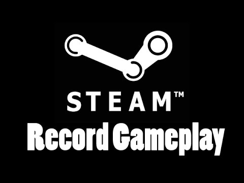 Steam Record Gameplay How To