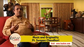 Pandit SWapan Choudhuri I Indian Classical Music I Music and Originality