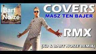 COVERS - Masz Ten Bajer (K3 & BartNoize Remix)