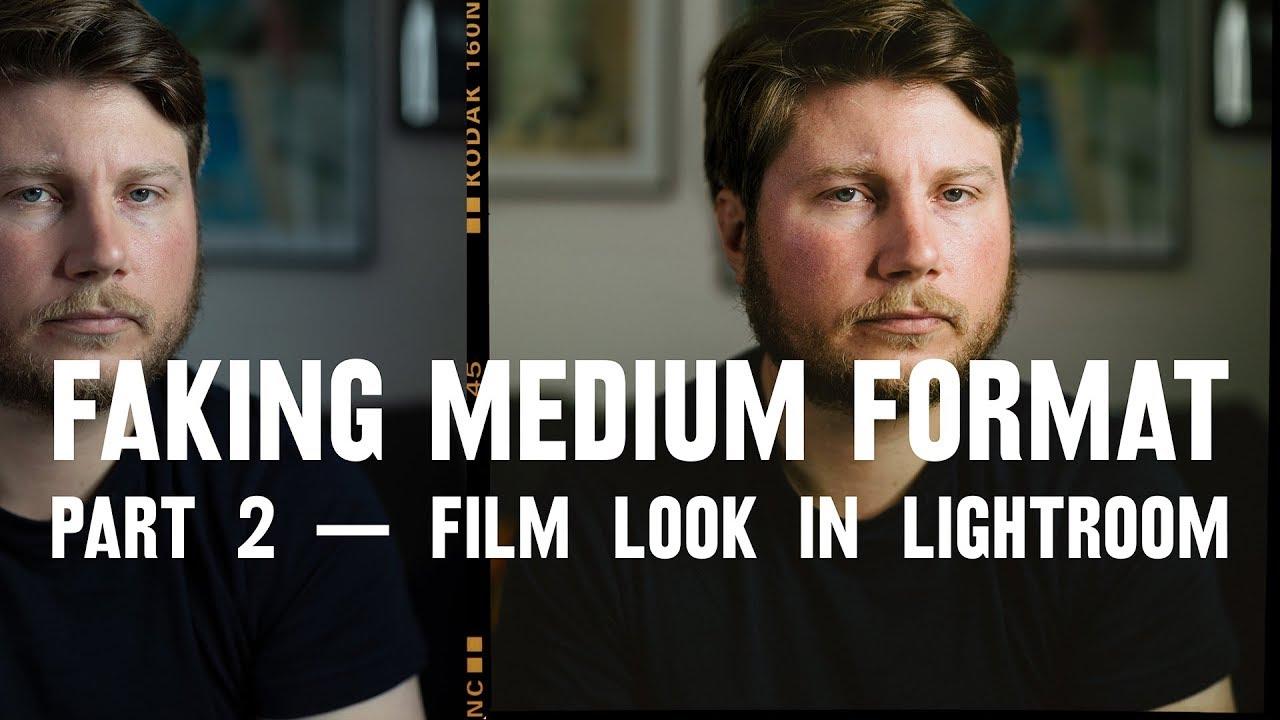 FILM LOOK in Lightroom + PRESETS — part 2: FAKING medium format