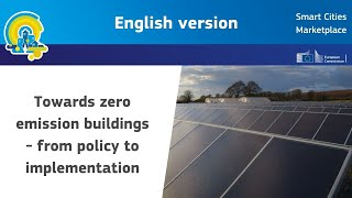 Towards zero emission buildings - from policy to implementation.