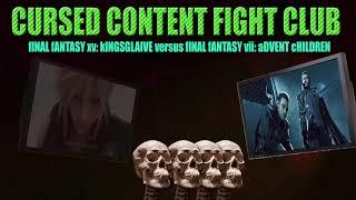 Cursed Content Fight Club #2: FF15: Kingsglaive vs Advent Children