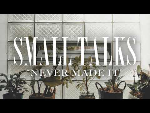 Small Talks - Never Made It Mp3