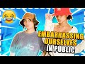 EMBARRASSING OURSELVES IN PUBLIC