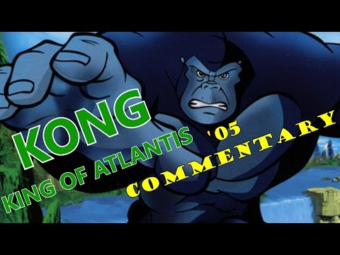 The Week of Kong! Day 6- Kong King of Atlantis (2005) Commentary