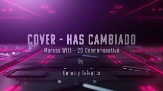 Cover -  Has cambiado - 25 conmemorativo - Marcos Witt By Dones y Talentos Escuela de Música