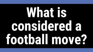 What is considered a football move?