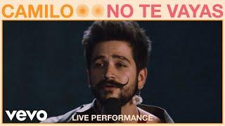 Camilo - No Te Vayas (Live Performance) | Vevo