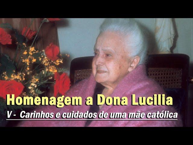 Homenagem pelo aniversário natalício de Dona Lucilia: V - Carinhos e cuidados de uma mãe católica.
