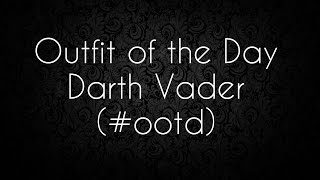 OOTD: Outfit of the day- Star Wars Darth Vader Inspired! Thumbnail