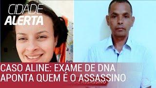 Caso Aline: após exame de DNA, polícia prende o assassino