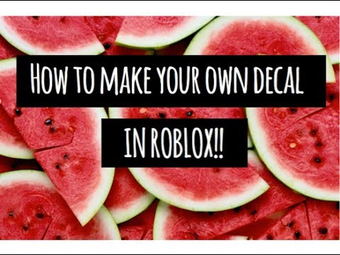 HOW TO MAKE YOUR OWN DECAL IN ROBLOX!!!!