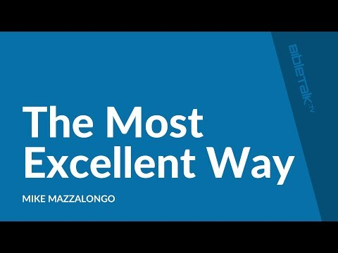 The Most Excellent Way ‒ Mike Mazzalongo