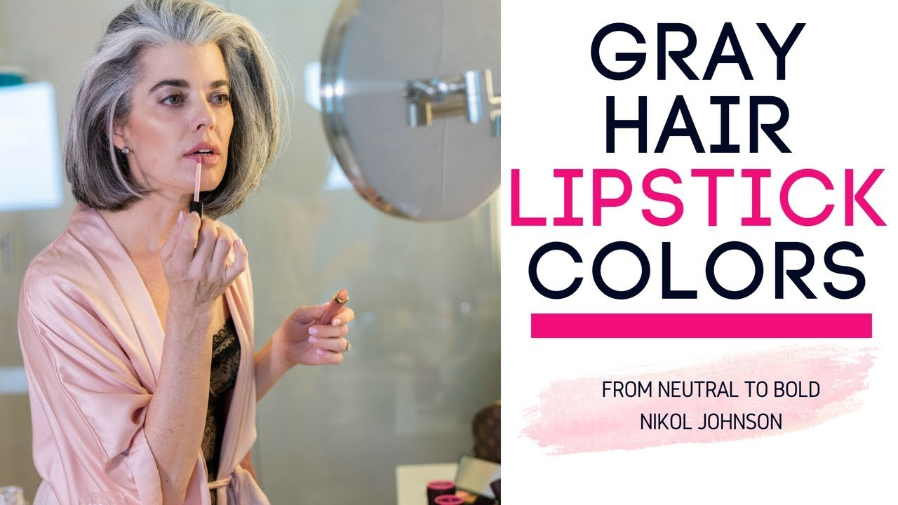 Gray Hair Lipstick Colors Picking The Right Colors Nikol Johnson