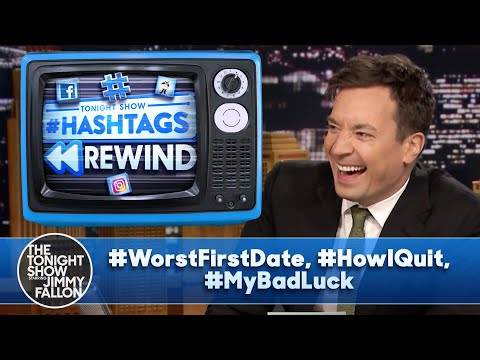 Hashtags Rewind: #WorstFirstDate, #HowIQuit, #MyBadLuck | The Tonight Show Starring Jimmy Fallon