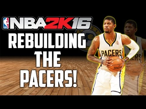 Rebuilding The 2017 INDIANA PACERS! - NBA 2K16 MyLeague