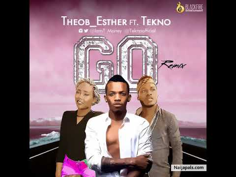 Go (Remix) - TheoB_Esther ft. Tekno New Official Audio