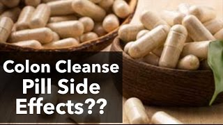 Colon Cleanse Pills Side Effects: Is A Colon Cleanse Safe?