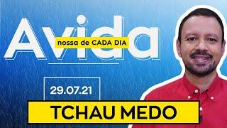 TCHAU MEDO - 29/07/2021