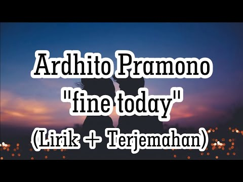 ardhito-pramono---fine-today-(lirik-+-terjemahan)