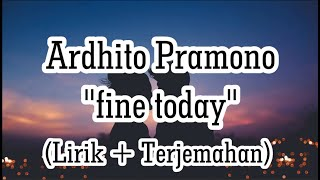Download Ardhito Pramono - fine today (LIRIK + Terjemahan)