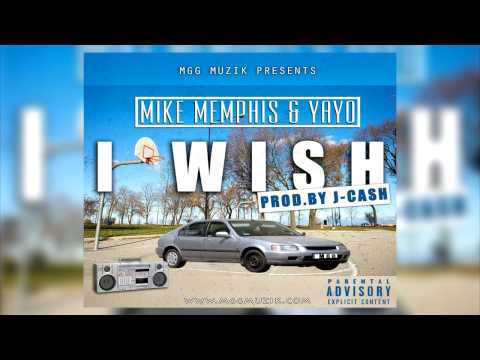 Mike Memphis & Yayo - I Wish   Prod.By J-Cash [Official Audio]