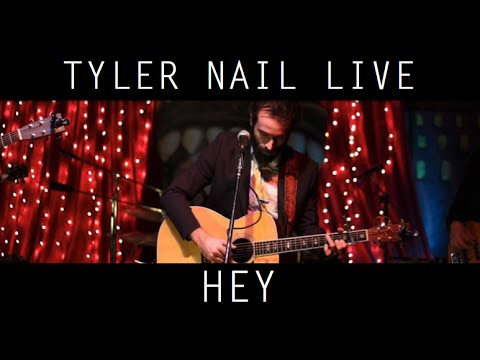 Tyler Nail - Hey (Live)