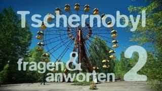Tschernobyl - Fragen und Antworten Teil 2