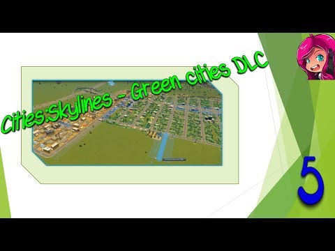 Getting Bigger | Cities:Skylines | Green Cities DLC | Part 5 |