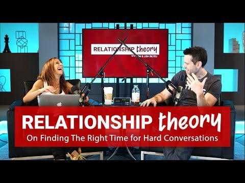 Relationship Theory on Finding the Right Time For Hard Conversations