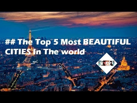 Top 5 Most Beautiful Cities In the World