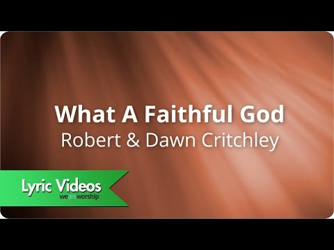 Robert & Dawn Critchley - What A Faithful God - Lyric Video