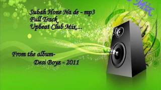 Subah Hone Na De - Desi Boyz - Full Song Mp3 - Upbeat Chipmunk Club Mix