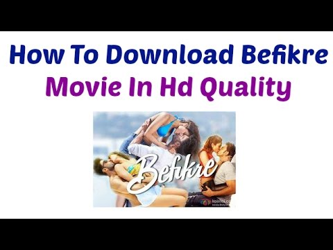 How To Download Befikre Movie In HD...