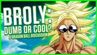BROLY: DUMB OR COOL? | Dragonball Discussion