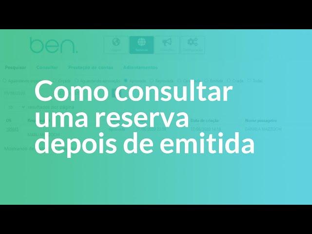 COMO CONSULTAR UMA RESERVA DEPOIS DE EMITIDA | Ben