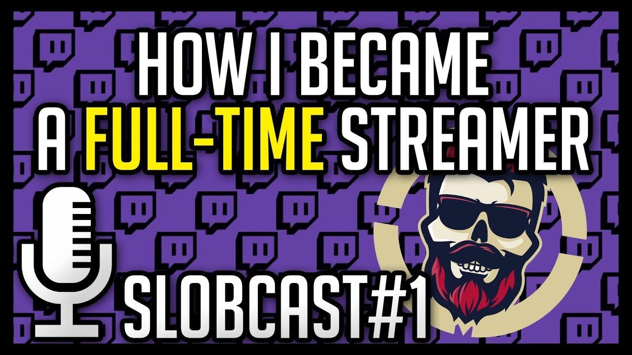 How I Became a Full-Time Streamer - SLOBCAST#1 - YouTube