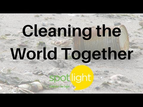 """Cleaning the World Together"" - practice English with Spotlight"