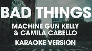 Machine Gun Kelly & Camila Cabello - Bad Things (Karaoke Instrumental Lyrics)