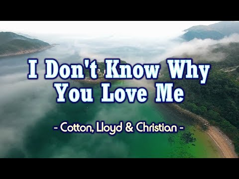 I Don't Know Why You Love Me - (KARAOKE)