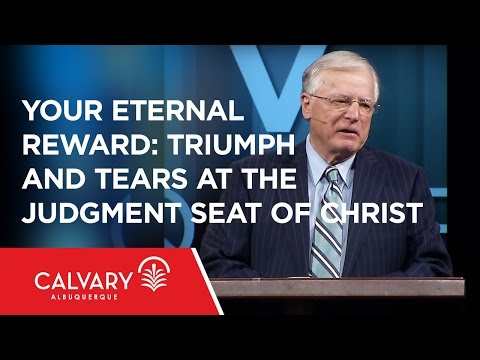 Your Eternal Reward: Triumph and Tears at the Judgment Seat of Christ - Dr. Erwin Lutzer