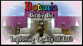 Botania: Bit by Bit - Improving Quality of Life
