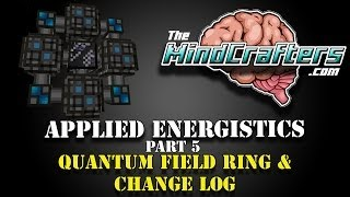 Tutorial - Applied Energistics Part 5: Quantum Field Ring & Change Log