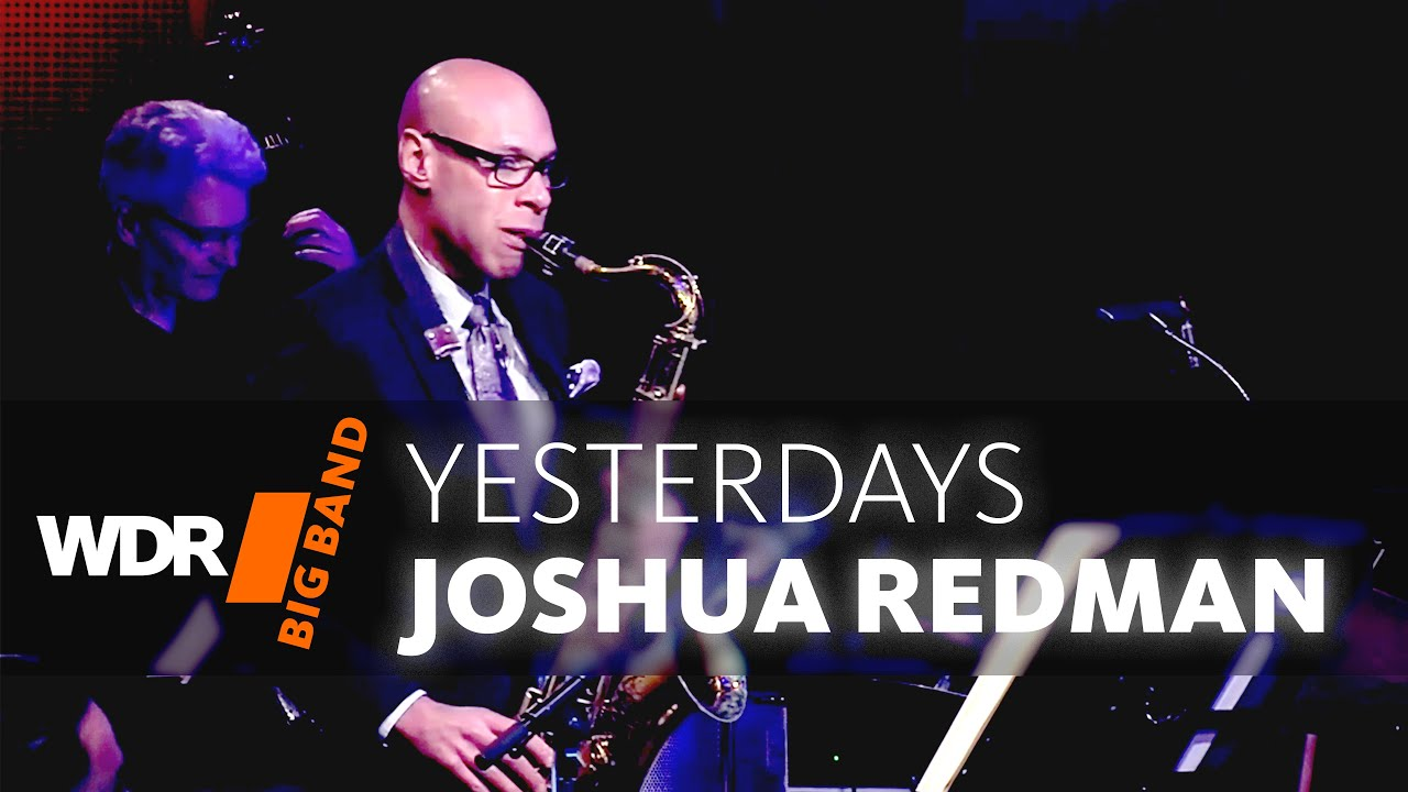 WDR Big Band feat. Joshua Redman | Yesterdays | WDR